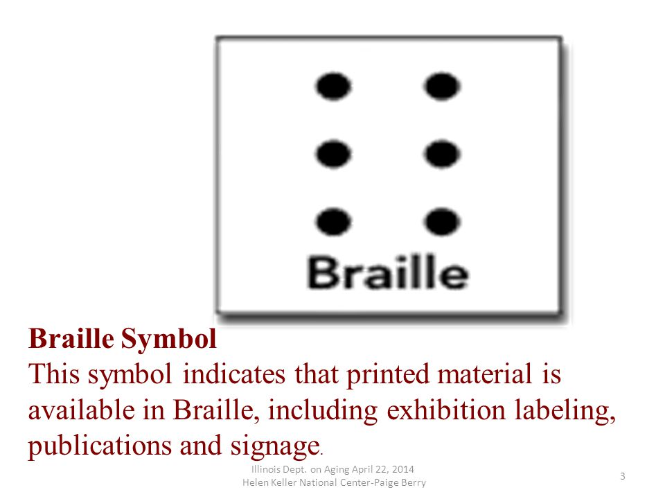 Braille Symbol This symbol indicates that printed material is available in Braille, including exhibition labeling, publications and signage.
