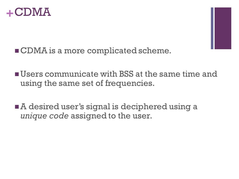 + CDMA CDMA is a more complicated scheme.