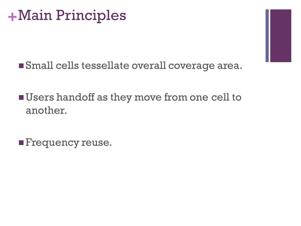 + Main Principles Small cells tessellate overall coverage area.