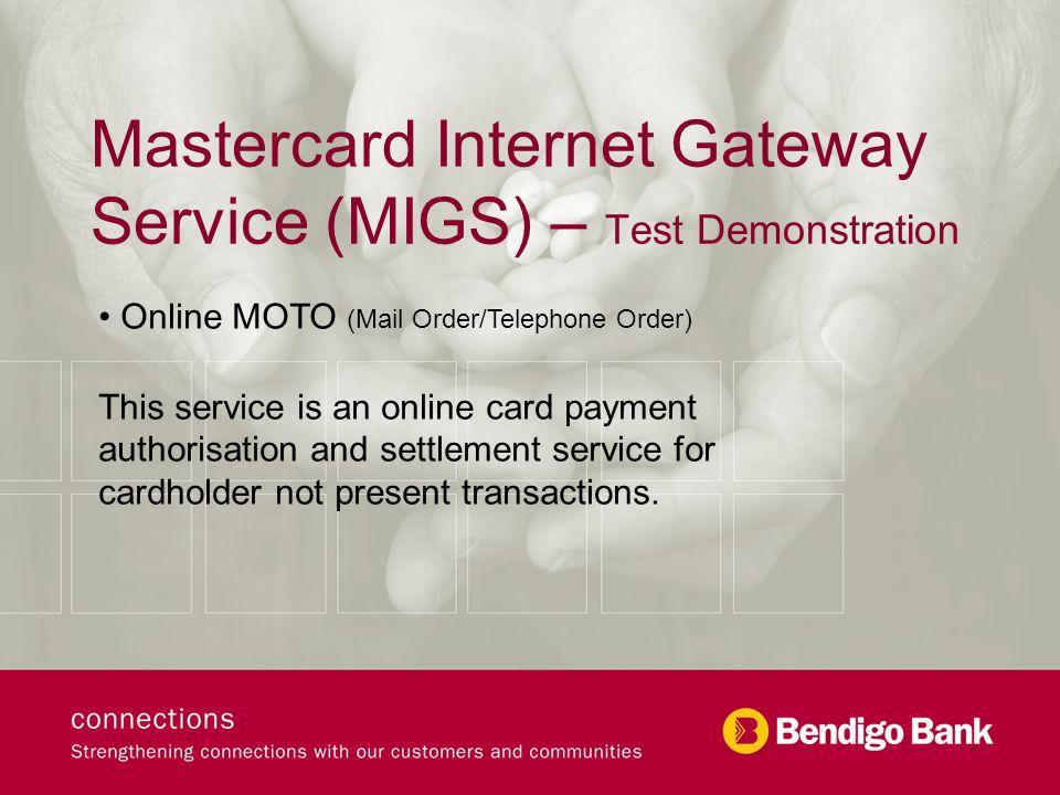 Mastercard Internet Gateway Service (MIGS) – Test Demonstration Online MOTO (Mail Order/Telephone Order) This service is an online card payment author