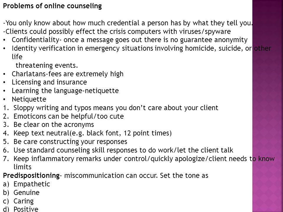 Problems of online counseling -You only know about how much credential a person has by what they tell you.