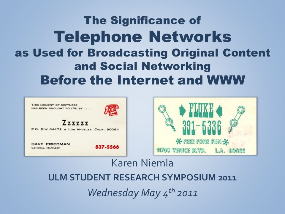 The Significance of Telephone Networks as Used for Broadcasting Original Content and Social Networking Before the Internet and WWW Karen Niemla ULM ST