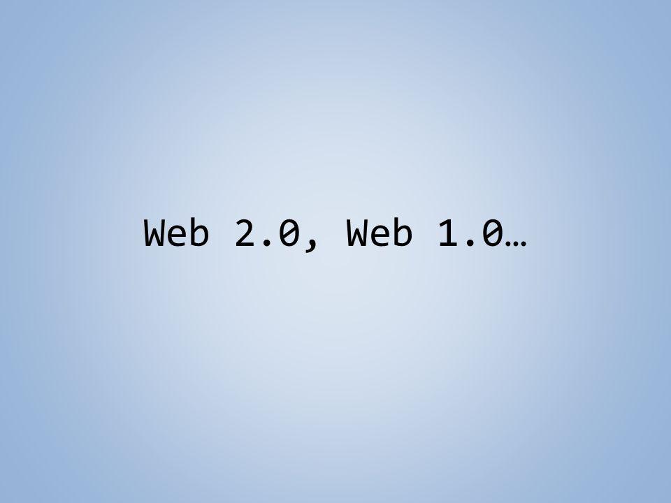 Web 2.0, Web 1.0…