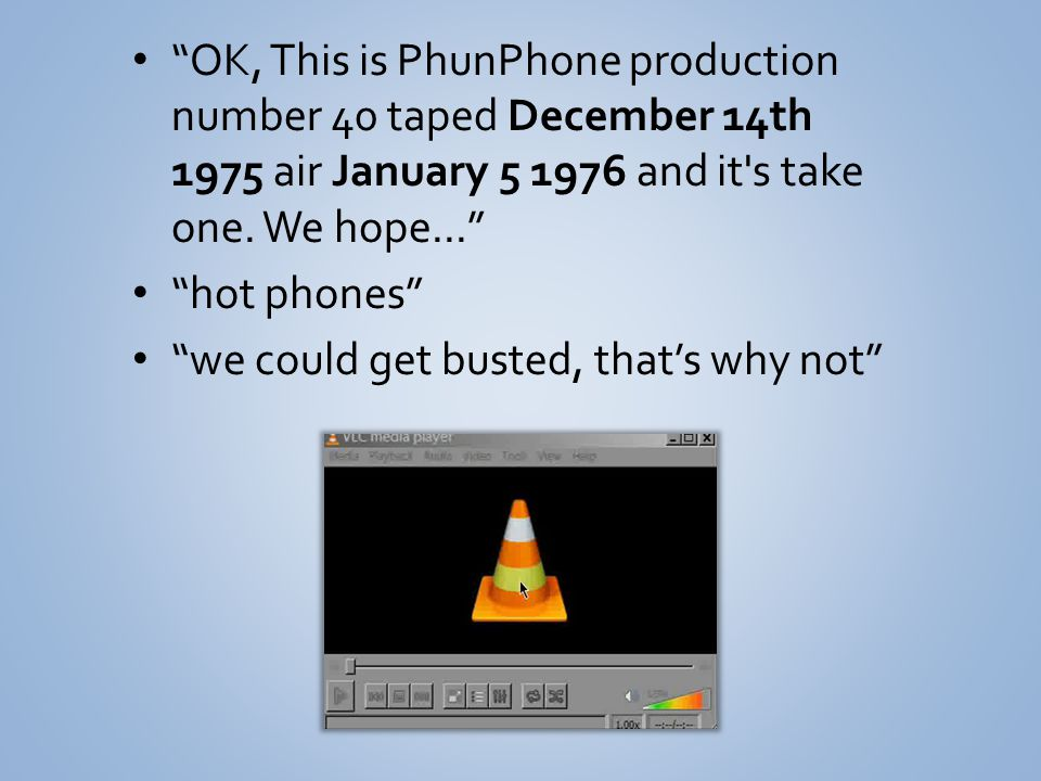 OK, This is PhunPhone production number 40 taped December 14th 1975 air January 5 1976 and it's take one. We hope... hot phones we could get busted, t