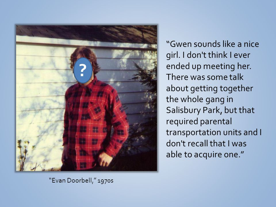 Evan Doorbell, 1970s Gwen sounds like a nice girl.