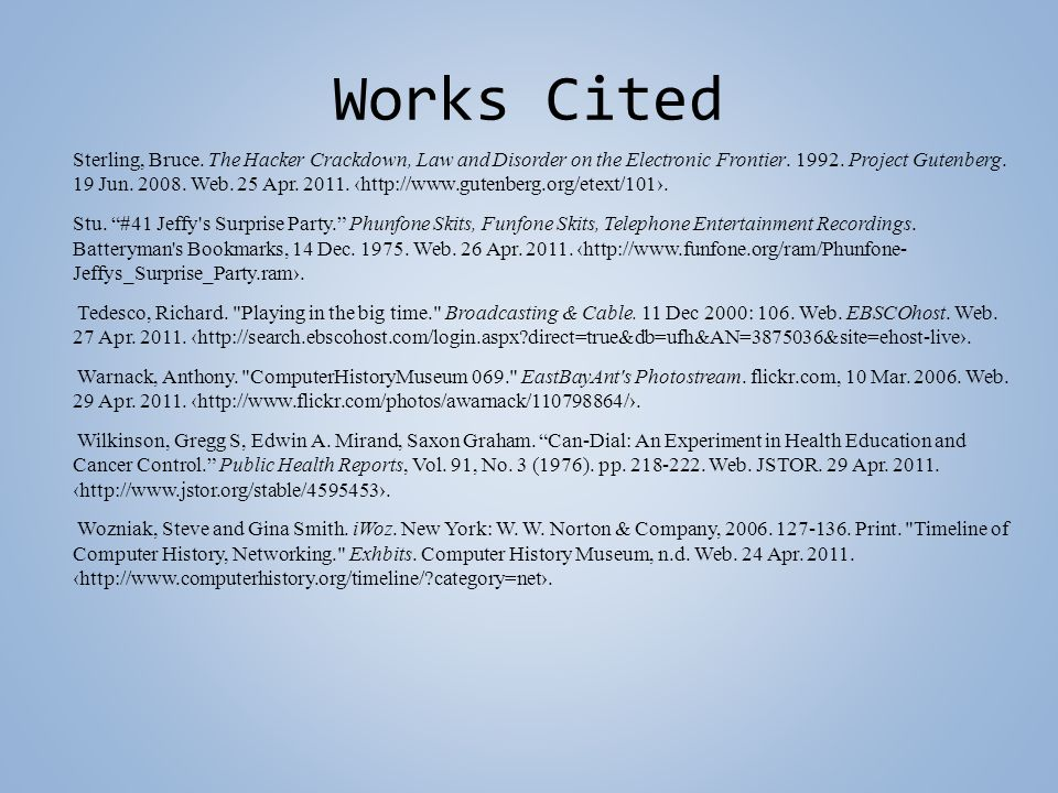 Works Cited Sterling, Bruce. The Hacker Crackdown, Law and Disorder on the Electronic Frontier. 1992. Project Gutenberg. 19 Jun. 2008. Web. 25 Apr. 20