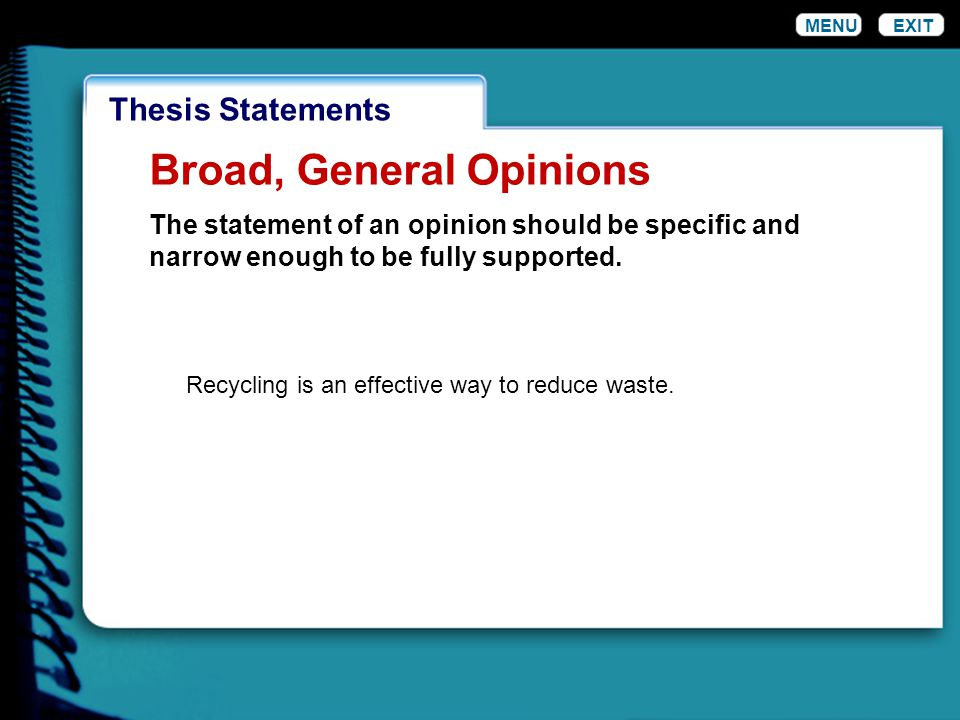WordinessThesis Statements MENUEXIT Broad, General Opinions. The statement of an opinion should be specific and narrow enough to be fully supported. R