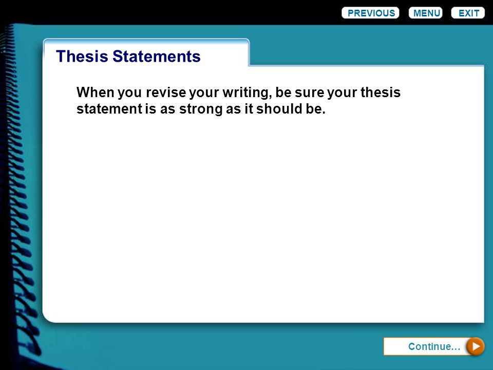 WordinessThesis Statements MENUEXIT Continue… When you revise your writing, be sure your thesis statement is as strong as it should be. PREVIOUS