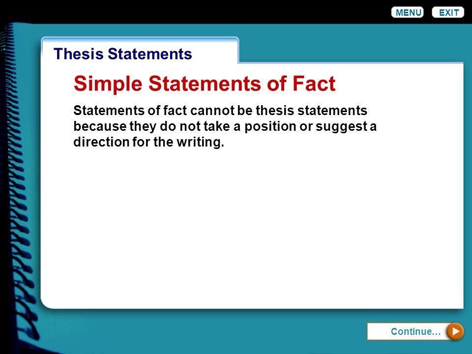 Wordiness MENUEXIT Simple Statements of Fact Statements of fact cannot be thesis statements because they do not take a position or suggest a direction