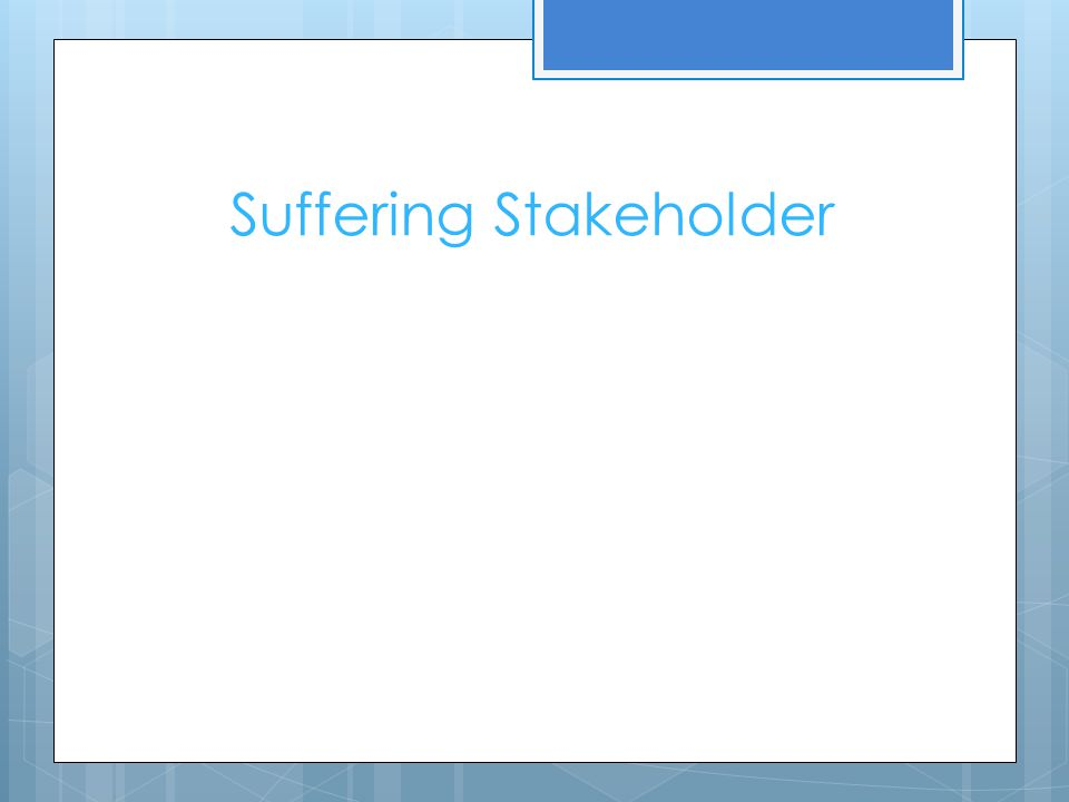 Suffering Stakeholder