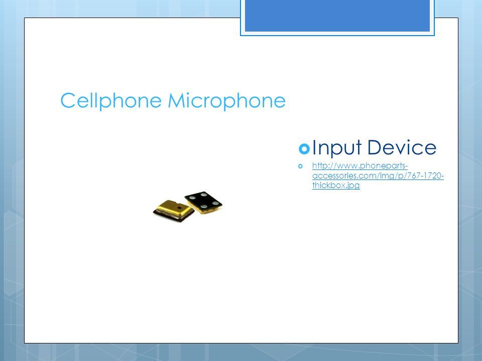 Cellphone Microphone Input Device http://www.phoneparts- accessories.com/img/p/767-1720- thickbox.jpg http://www.phoneparts- accessories.com/img/p/767-1720- thickbox.jpg