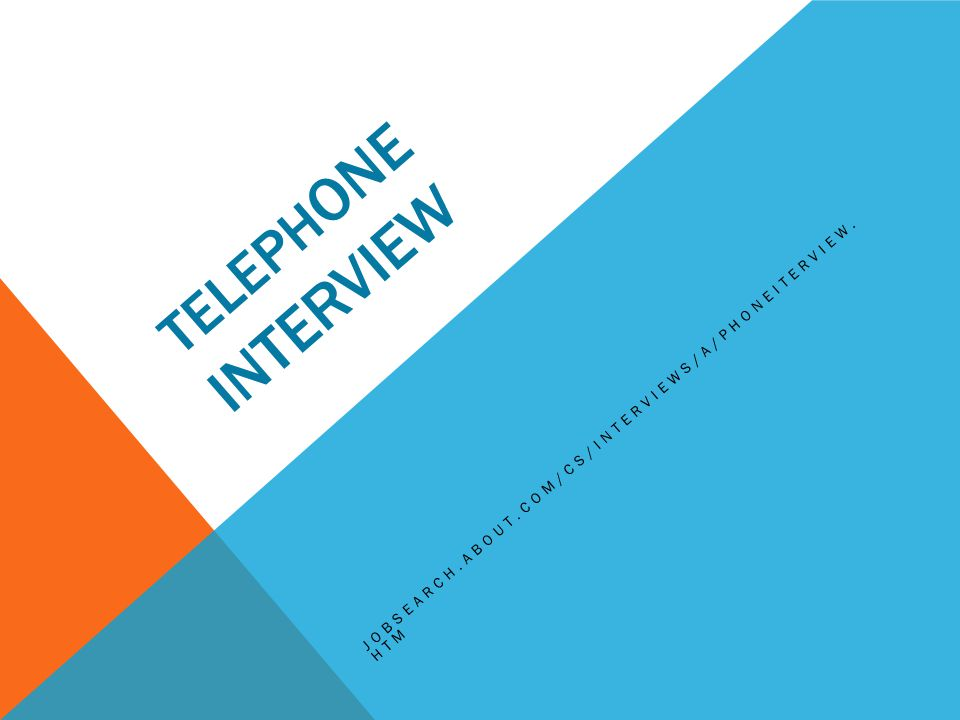 TELEPH ONE INTERVIEW JOBSEARCH.ABOUT.COM/CS/INTERVIEWS/A/PHONEITERVIEW. HTM