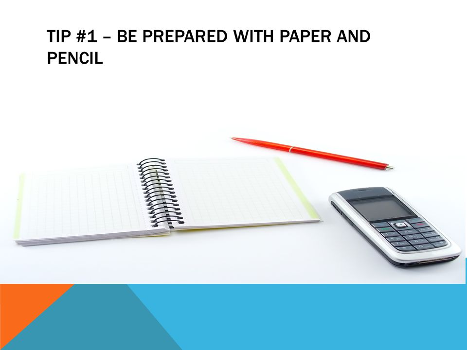 TIP #1 – BE PREPARED WITH PAPER AND PENCIL