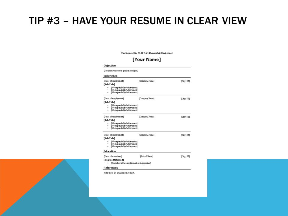TIP #3 – HAVE YOUR RESUME IN CLEAR VIEW
