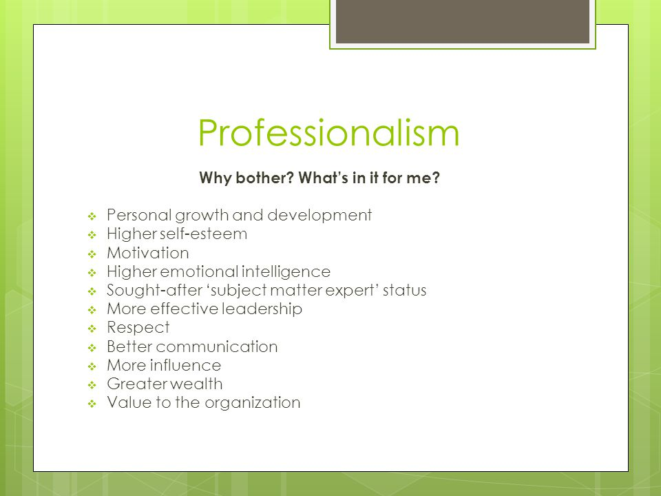 Professionalism Why bother. Whats in it for me.