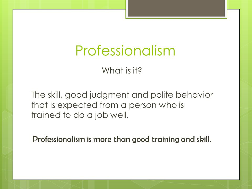 Professionalism Who is it expected from.