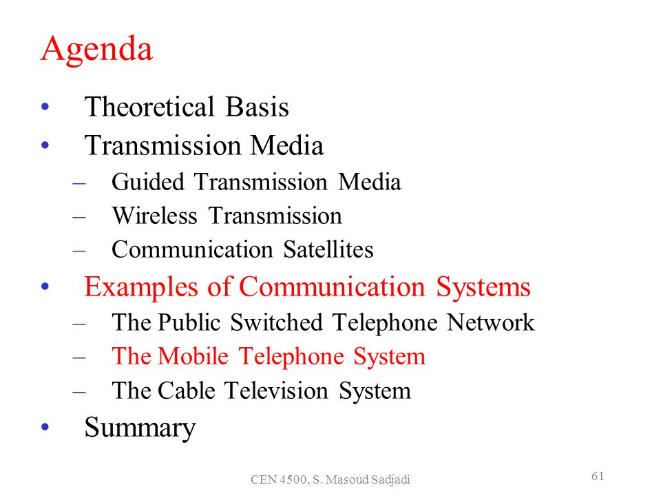 CEN 4500, S. Masoud Sadjadi 61 Agenda Theoretical Basis Transmission Media –Guided Transmission Media –Wireless Transmission –Communication Satellites