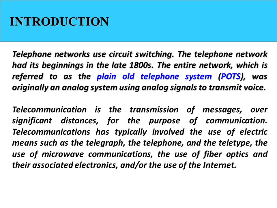INTRODUCTION Telephone networks use circuit switching. The telephone network had its beginnings in the late 1800s. The entire network, which is referr