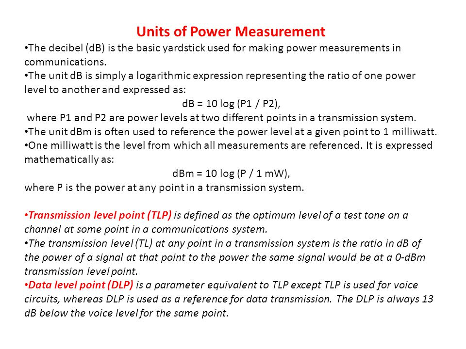 Units of Power Measurement The decibel (dB) is the basic yardstick used for making power measurements in communications.