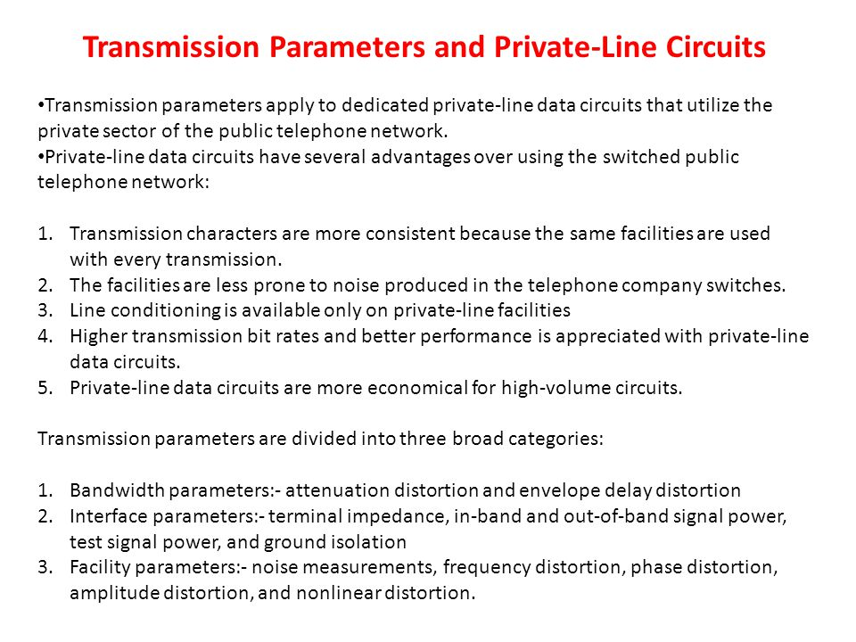 Transmission Parameters and Private-Line Circuits Transmission parameters apply to dedicated private-line data circuits that utilize the private sector of the public telephone network.