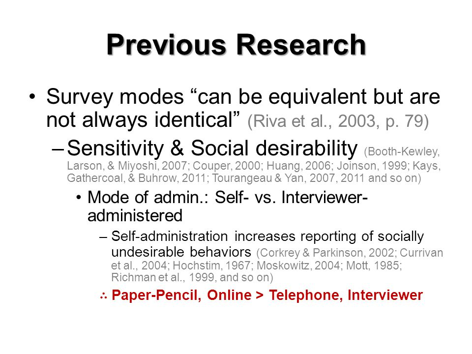 Previous Research Survey modes can be equivalent but are not always identical (Riva et al., 2003, p. 79) –Sensitivity & Social desirability (Booth-Kew