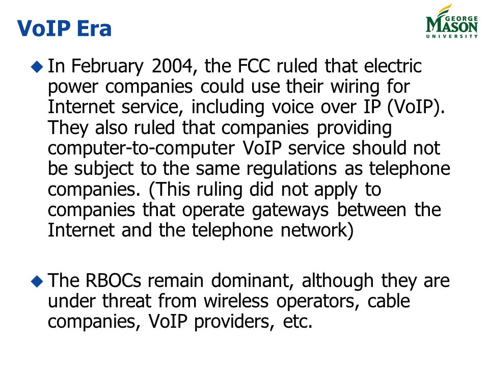 In February 2004, the FCC ruled that electric power companies could use their wiring for Internet service, including voice over IP (VoIP).