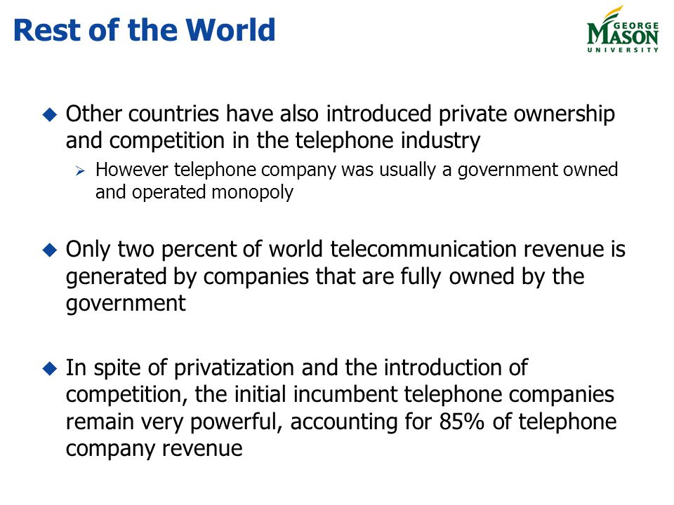 Rest of the World Other countries have also introduced private ownership and competition in the telephone industry However telephone company was usual