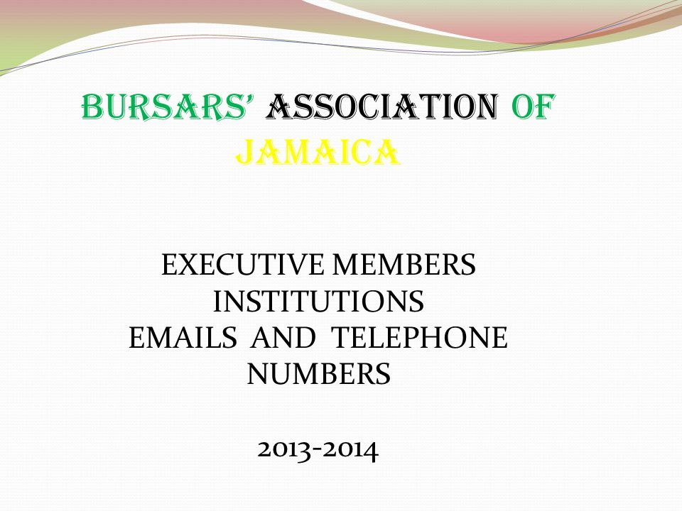 BURSARS ASSOCIATION OF JAMAICA EXECUTIVE MEMBERS INSTITUTIONS EMAILS AND TELEPHONE NUMBERS 2013-2014