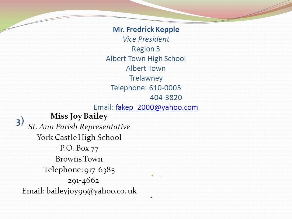 Mr. Fredrick Kepple Vice President Region 3 Albert Town High School Albert Town Trelawney Telephone: 610-0005 404-3820 Email: fakep_2000@yahoo.comfake