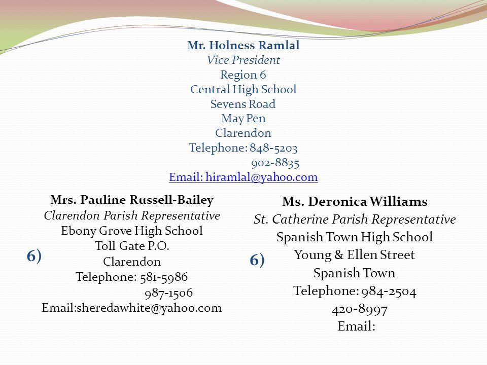 Mr. Holness Ramlal Vice President Region 6 Central High School Sevens Road May Pen Clarendon Telephone: 848-5203 902-8835 Email: hiramlal@yahoo.com Em