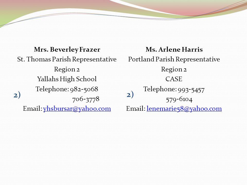 2) Mrs. Beverley Frazer St. Thomas Parish Representative Region 2 Yallahs High School Telephone: 982-5068 706-3778 Email: yhsbursar@yahoo.comyhsbursar