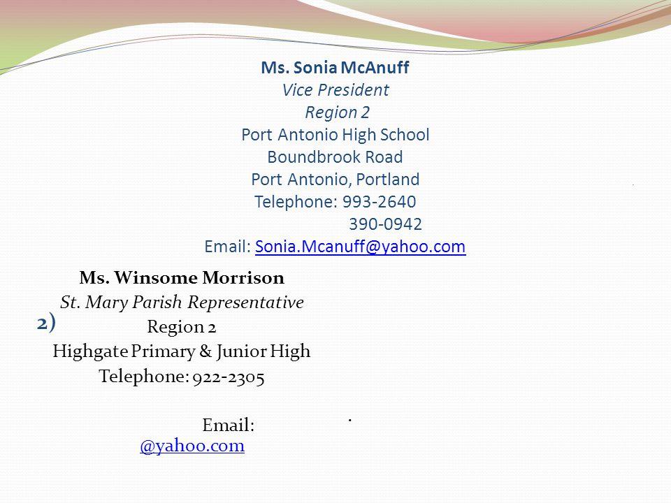 Ms. Sonia McAnuff Vice President Region 2 Port Antonio High School Boundbrook Road Port Antonio, Portland Telephone: 993-2640 390-0942 Email: Sonia.Mc