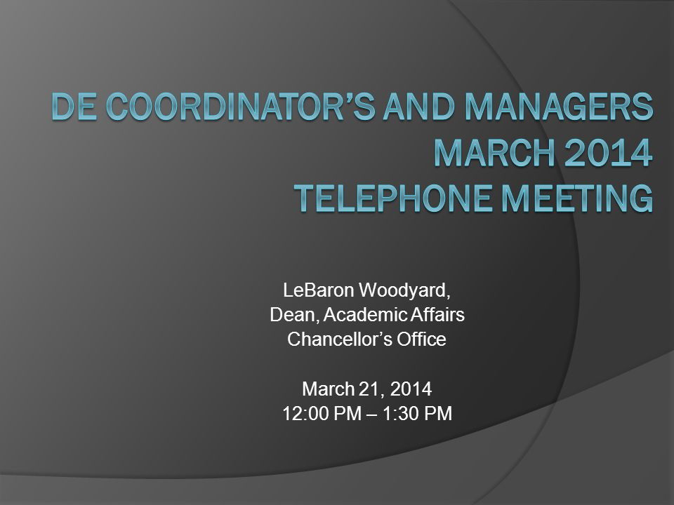 LeBaron Woodyard, Dean, Academic Affairs Chancellors Office March 21, 2014 12:00 PM – 1:30 PM