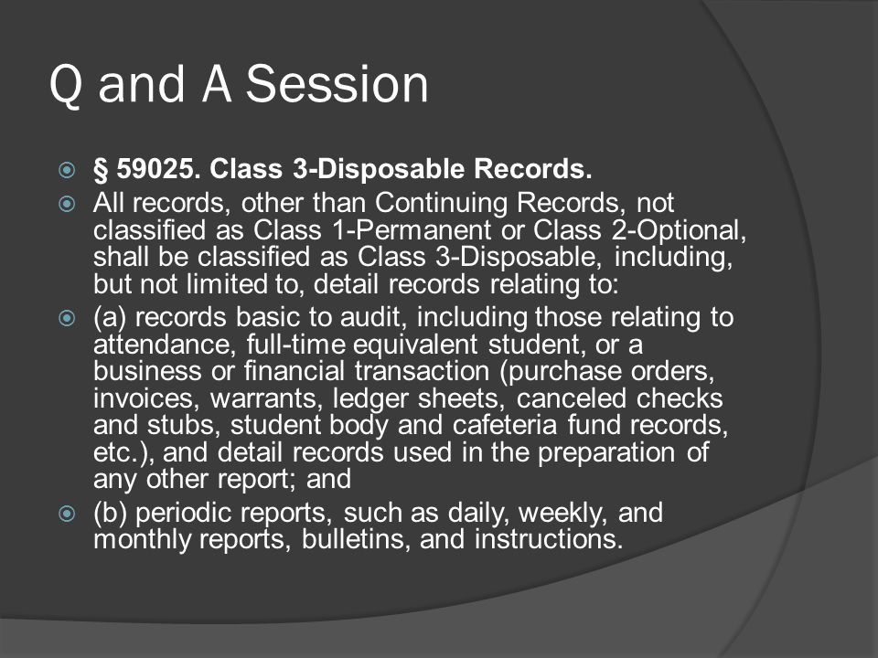 Q and A Session § 59025. Class 3-Disposable Records. All records, other than Continuing Records, not classified as Class 1-Permanent or Class 2-Option