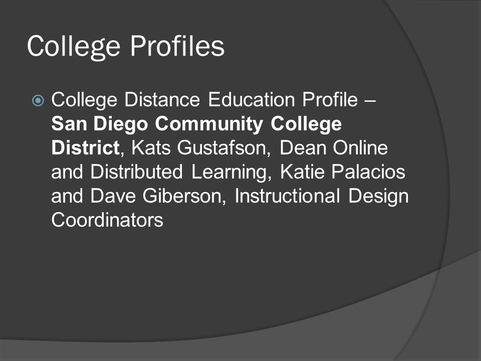 College Profiles College Distance Education Profile – San Diego Community College District, Kats Gustafson, Dean Online and Distributed Learning, Kati