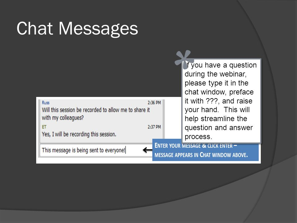 Chat Messages If you have a question during the webinar, please type it in the chat window, preface it with ???, and raise your hand. This will help s