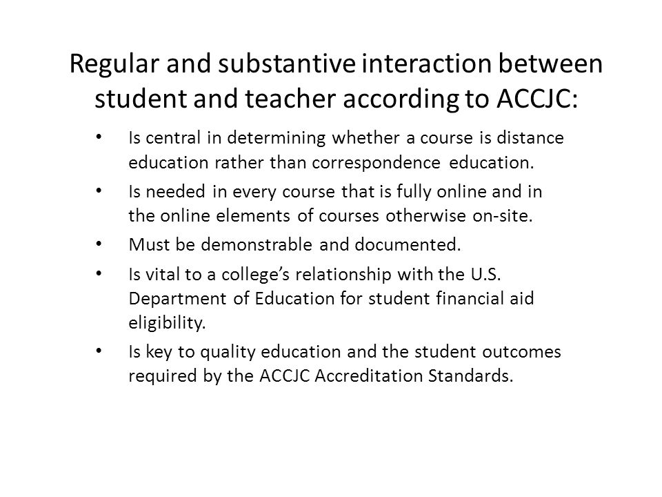 Regular and substantive interaction between student and teacher according to ACCJC: Is central in determining whether a course is distance education r