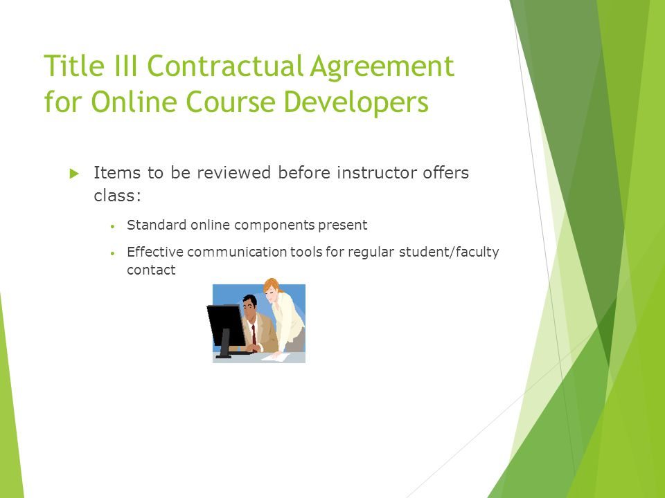 Title III Contractual Agreement for Online Course Developers Items to be reviewed before instructor offers class: Standard online components present E