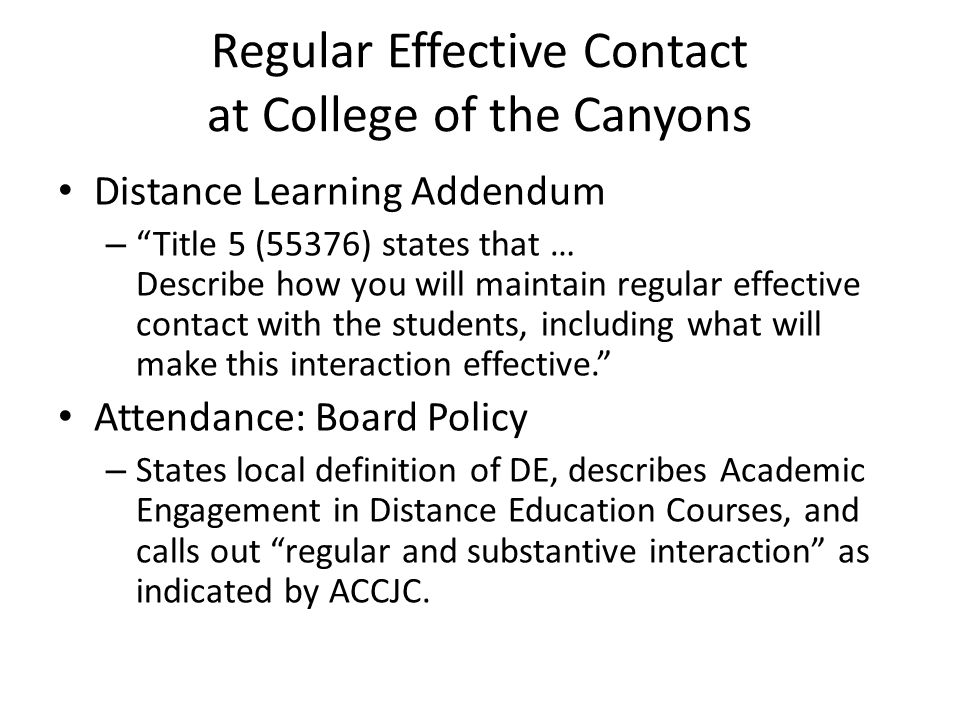 Regular Effective Contact at College of the Canyons Distance Learning Addendum – Title 5 (55376) states that … Describe how you will maintain regular