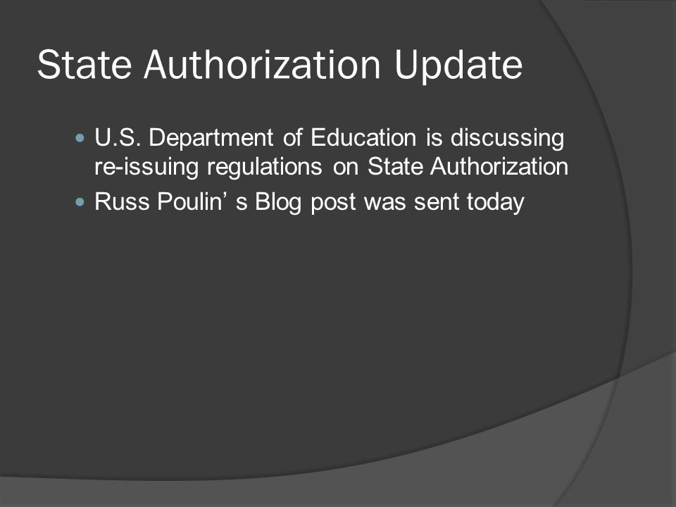 State Authorization Update U.S. Department of Education is discussing re-issuing regulations on State Authorization Russ Poulin s Blog post was sent t