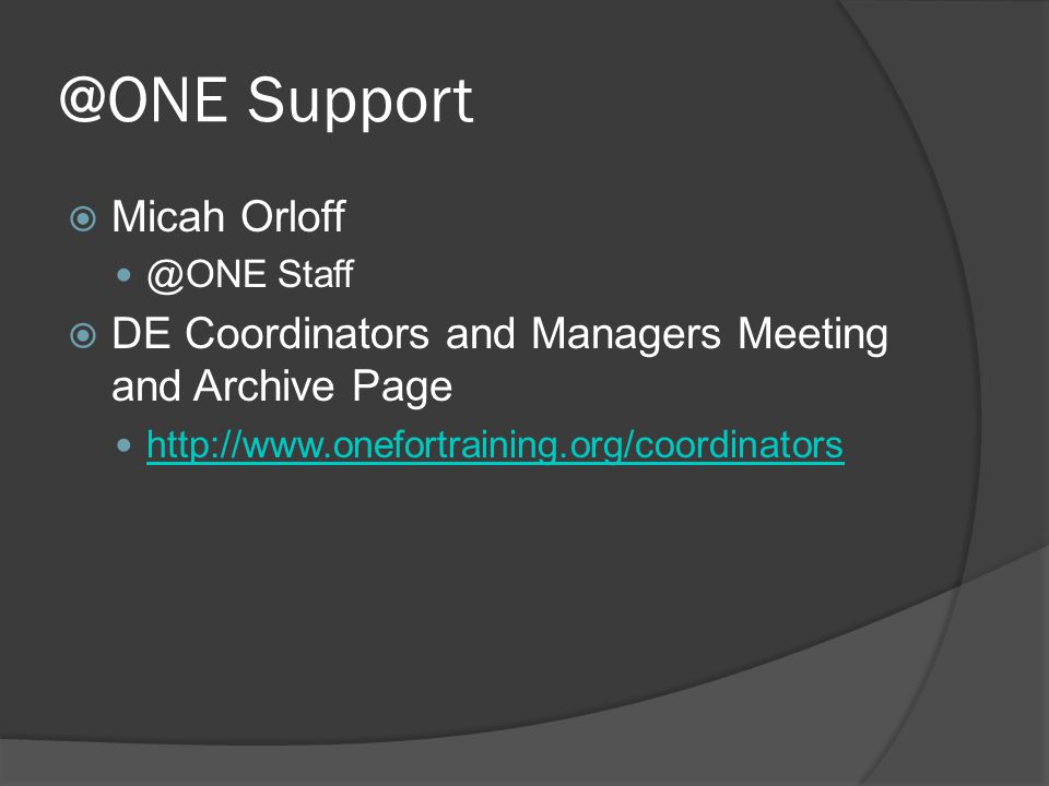 @ONE Support Micah Orloff @ONE Staff DE Coordinators and Managers Meeting and Archive Page http://www.onefortraining.org/coordinators
