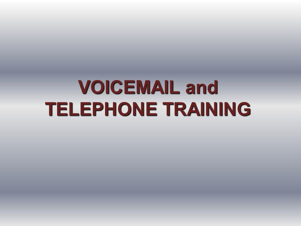 VOICEMAIL and TELEPHONE TRAINING