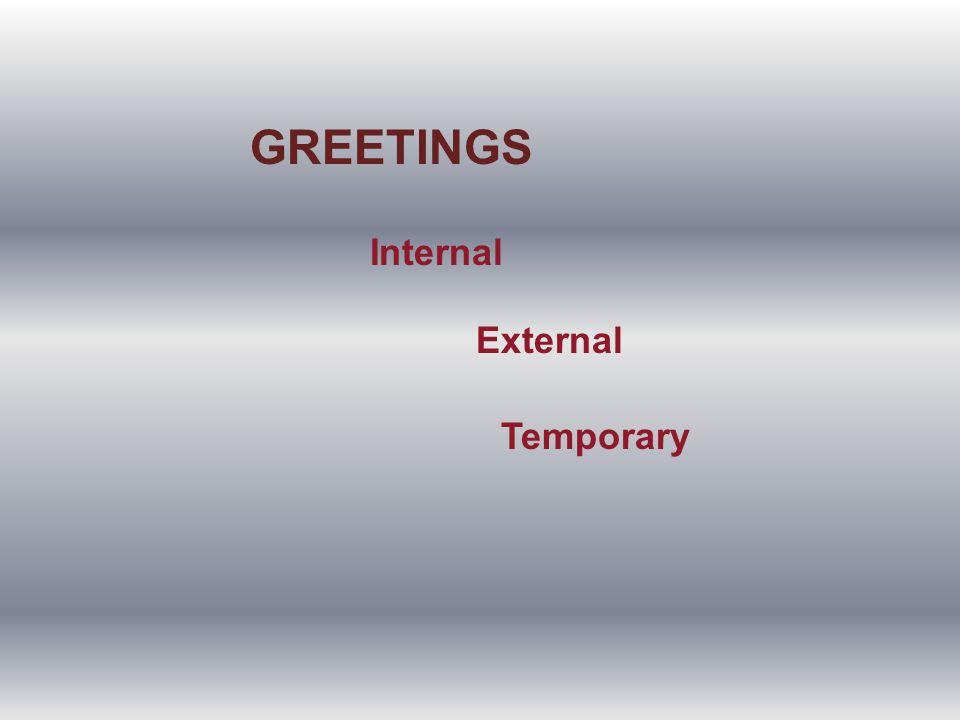 GREETINGS Internal External Temporary