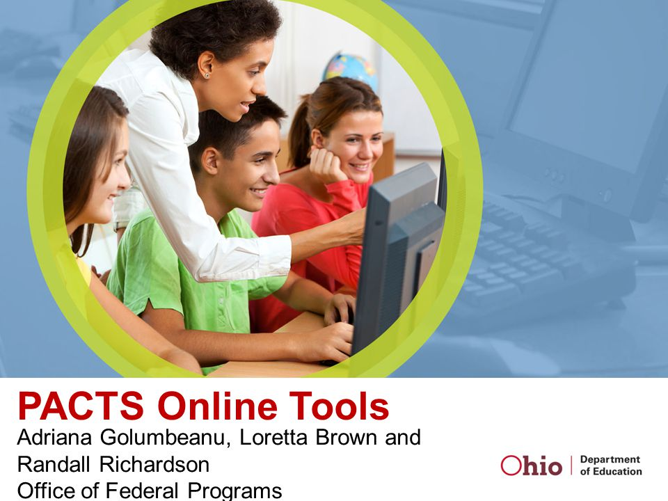 PACTS Online Tools Adriana Golumbeanu, Loretta Brown and Randall Richardson Office of Federal Programs