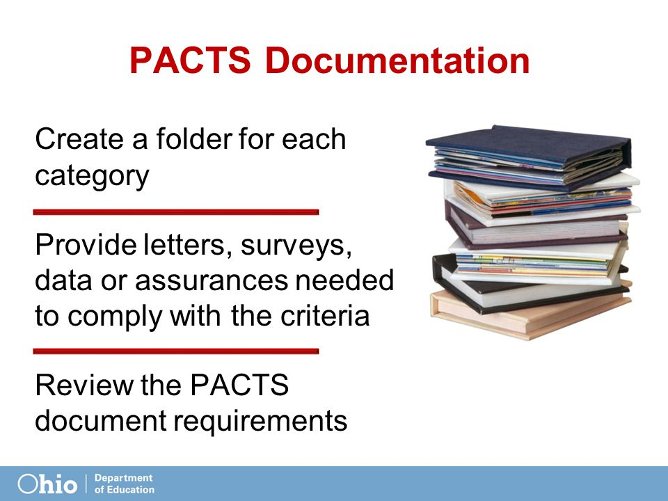 PACTS Documentation Create a folder for each category Provide letters, surveys, data or assurances needed to comply with the criteria Review the PACTS document requirements