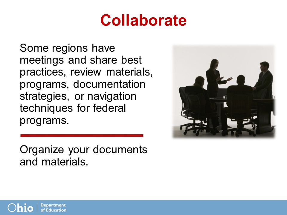Collaborate Some regions have meetings and share best practices, review materials, programs, documentation strategies, or navigation techniques for federal programs.