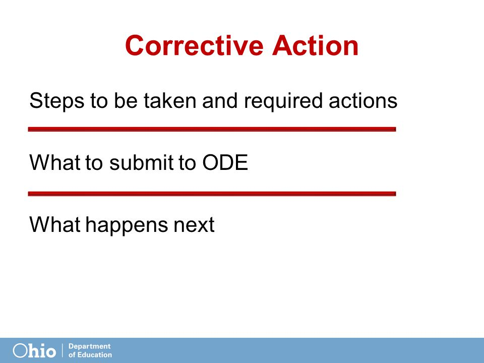 Corrective Action Steps to be taken and required actions What to submit to ODE What happens next