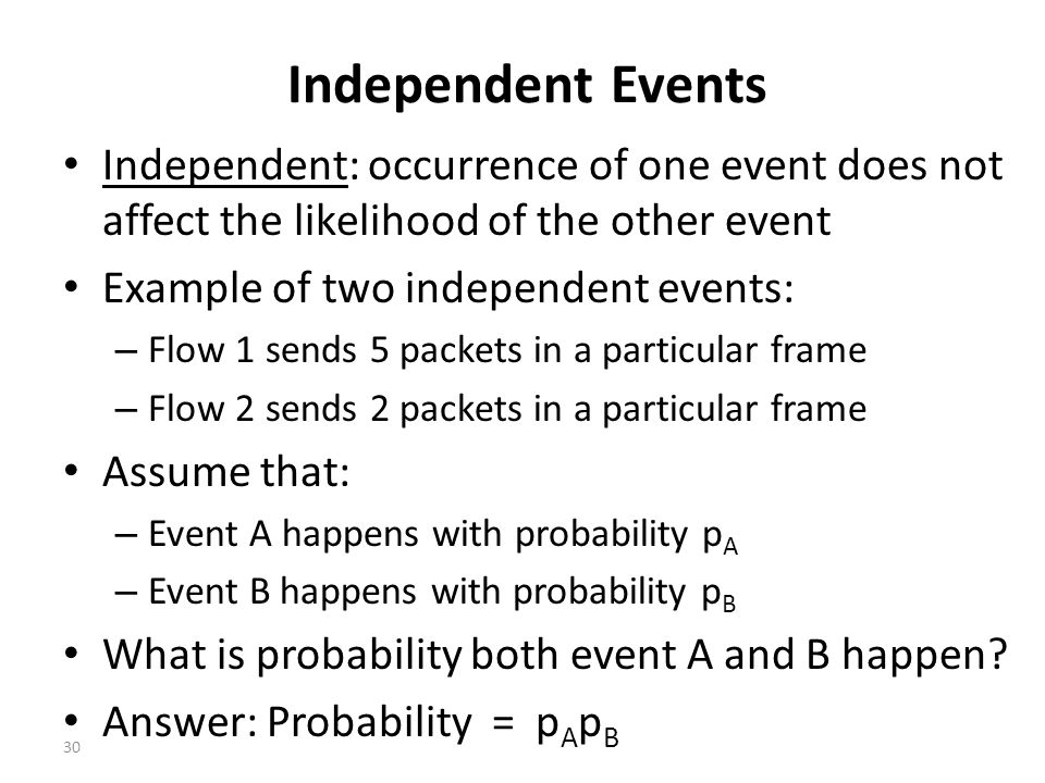 Independent Events Independent: occurrence of one event does not affect the likelihood of the other event Example of two independent events: – Flow 1