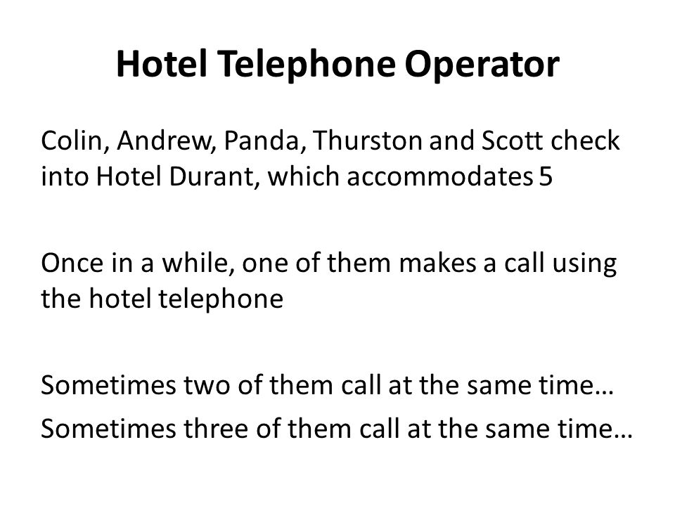 Hotel Telephone Operator Colin, Andrew, Panda, Thurston and Scott check into Hotel Durant, which accommodates 5 Once in a while, one of them makes a c