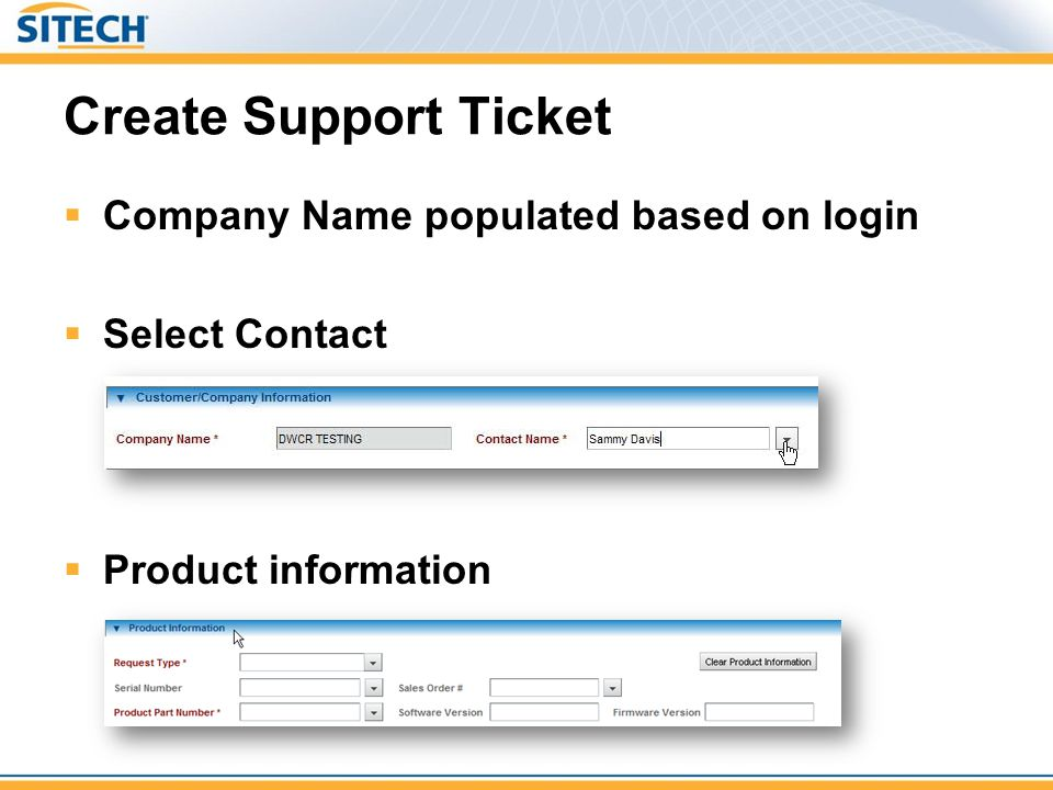 Create Support Ticket Company Name populated based on login Select Contact Product information